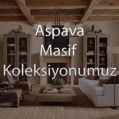 Aspava Masif Koleksiyonumuz