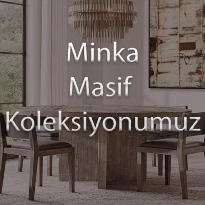 Minka Masif Koleksiyonumuz